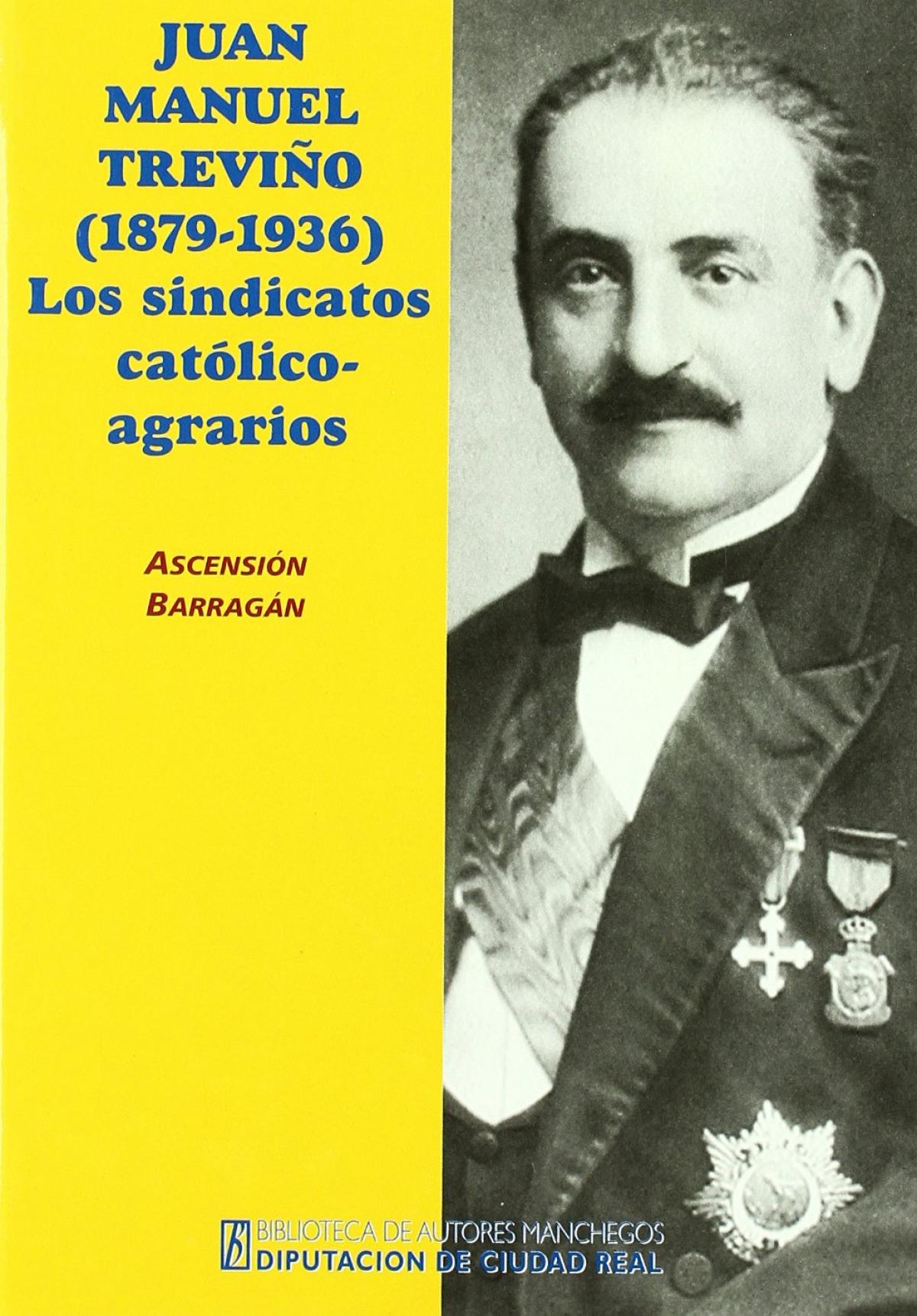Don Juan Manuel Treviño, V Marqués de Casa Treviño Gotor (1879-1936) los sindicatos católico-agrarios - Barragán Morales, Ascensión