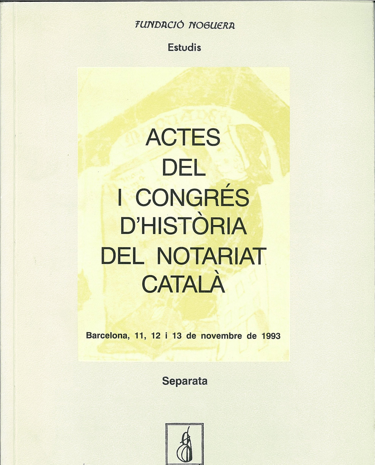 Actes del I Congrés d'Hist.ria del Notariat Català - Congrés d'Hist.ria del Notariat Català (1 . 1993. Barcelona)