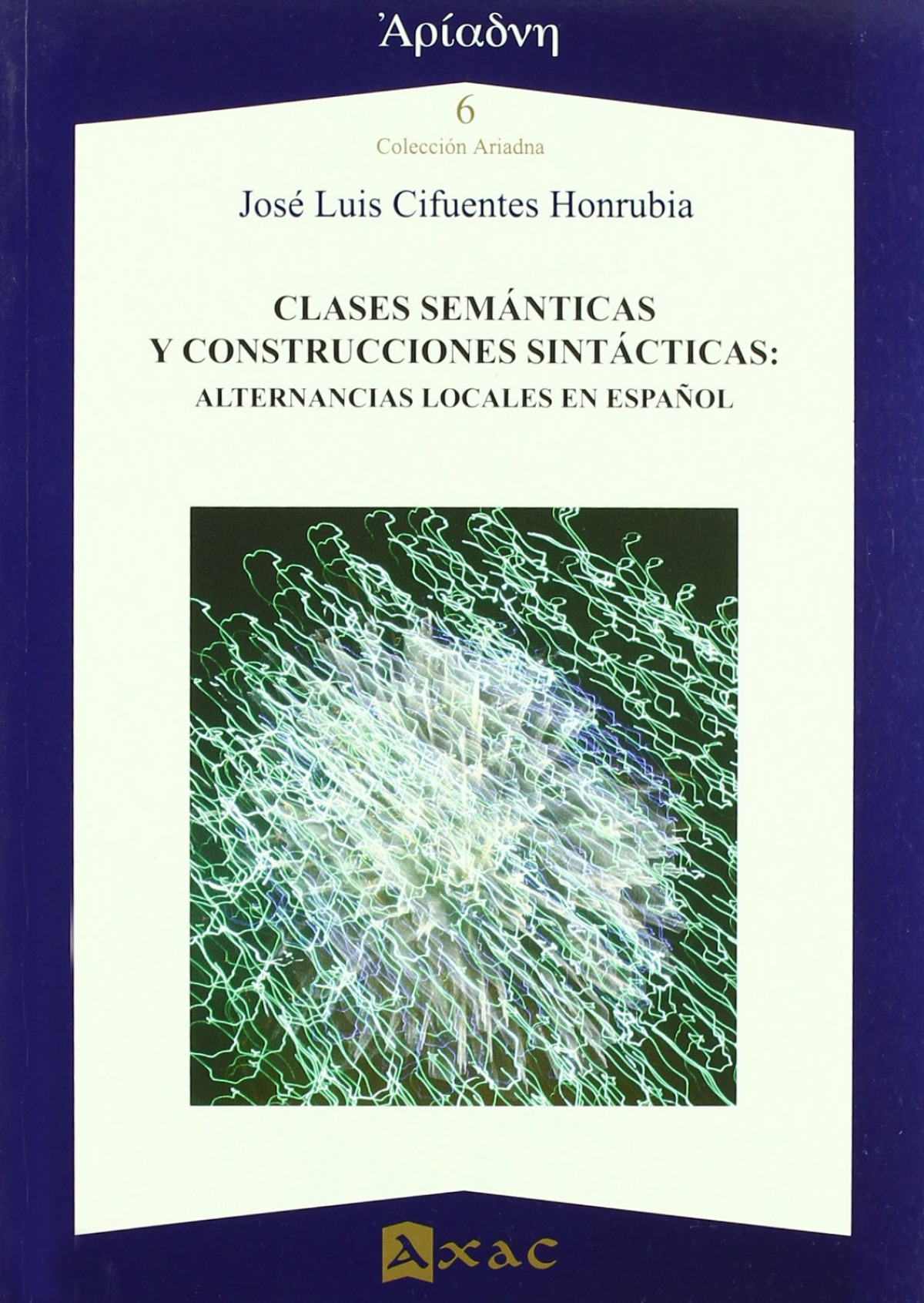 Clases semánticas y construcciones sintácticas alternancias locales en español - Cifuentes Honrubia, José Luis