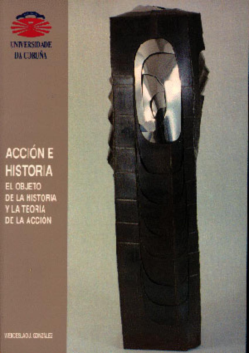Acci¢n e historia. el objeto de la historia y la teora de la acci¢n - Gonzlez, Wenceslao J.
