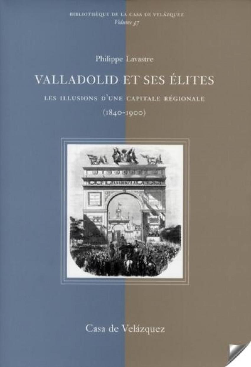 Valladolid et ses élites Les illusions d'une capitale régionale (1840-1900) - Lavastre, Philippe