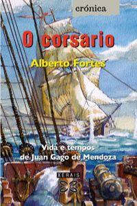 O corsario Vida e tempos de Juan Gago de Mendoza: Fortes, Alberto