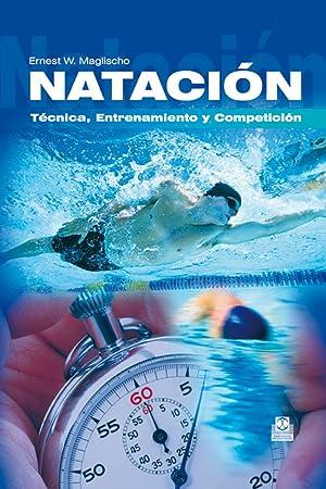 NATACIÓN. Técnica, Entrenamiento y Competición: Maglischo, Ernest W.