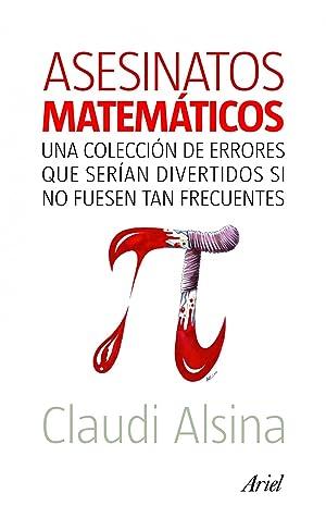 Asesinatos matemáticos Una colección de errores que: Claudi Alsina