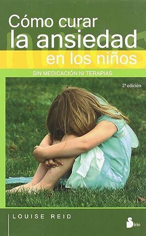 Cómo curar la ansiedad en los niños sin medicación ni terapias: Reid, Louise