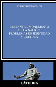 Cervantes, monumento nacion:problemas identidad y cultura: Pérez Magallón, Jesús