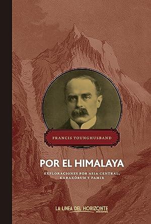 Por el Himalaya: Younghusband, Francis