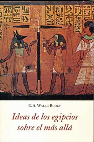 Ideas de los egipcios sobre el mas alla: Wallis Budge, E.A.