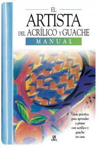 El artista del acrilico y gouache.manual: Aa.Vv.