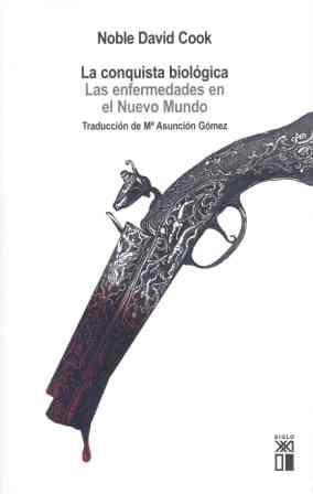 La conquista biológica Las enfermedades en el Nuevo Mundo, 1492-1650: Cook, Noble David