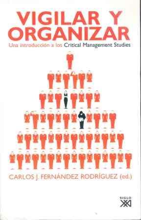 Vigilar y organizar Una introducción a los Critical Management Studies: Fernandez Rodriguez,...