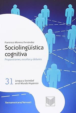 Sociolinguistica cognitiva.proposiciones,escolios: Moreno Fernandez, Francisco