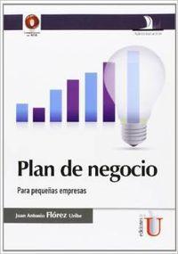 Plan de negocio. para pequeÑas empresas: Florez Uribe,Juan Antonio
