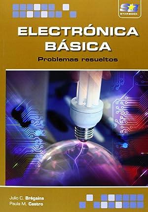Electronica Basica: Problemas Resueltos: Bregains, Julio C./Castro, Paula M.