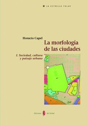 La morfologia de las ciudades, i. sociedadd,: Capel, Horacio