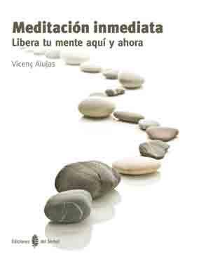 Meditacion inmediata, libera tu mente aqui y ahora: Alujas, Vicen?