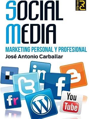 Social media. marketing personal y profesional: Carballar, Jose Antonio