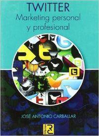 Twitter. marketing personal y profesional: Carballar, Jose Antonio