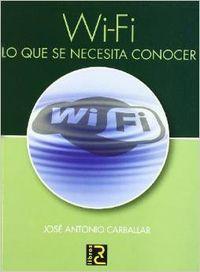 Wi-fi. lo que se necesita conocer: Carballar, Jose Antonio