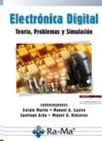 Electronica digital: teoria, problemas y simulacion: Martin, S./Castro, M.A./Acha, S./Rioseras, M