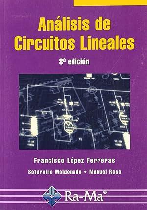Analisis de circuitos lineales (3ª edicion): Lopez Ferreras, F./Maldonado, S./Rosa, M.