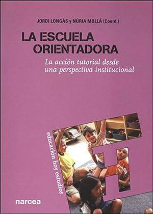 La escuela orientadora La acción tutorial desde: Longás Mayayo, Jordi/Mollá