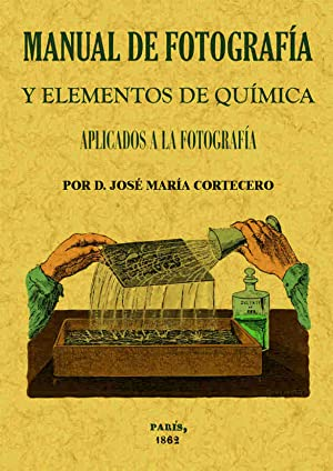 Manual de fotografía y elementos de química: Cortecero, Jose María