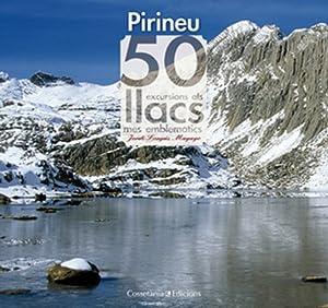 Pirineu. 50 excursions als llacs més emblemàtics: Jordi Longás Mayayo