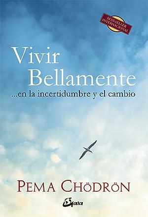 Vivir bellamente En la incertidumbre y el cambio: Chodron, Pema