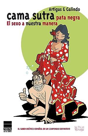 Cama Sutra pata negra El sexo a nuestra manera: Artigas, Pepe/Galindo, Xurde