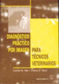 DiagnÓstico prÁctico por imagen para tÉcnicos veterinarios: Han, C. M./Hurd,