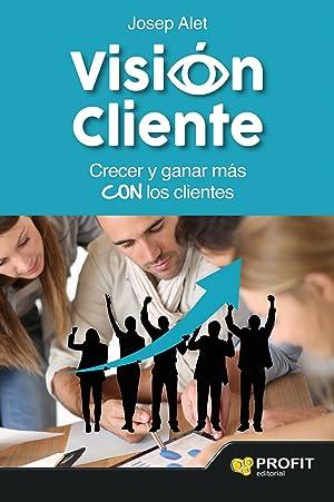Vision Cliente (Crecer Y Ganar Mas Con: Alet Josep