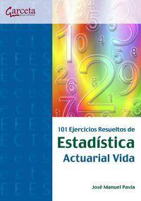101 ejercicios resueltos de estadística actuarial vida: Pavía, José Manuel