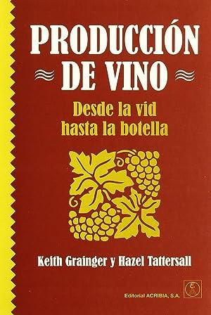 ProducciÓn de vino: desde la vid hasta la botella: Grainger, K./Tattersall, H