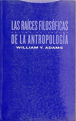 Raices filosoficas antropologia: Adams, William Y.