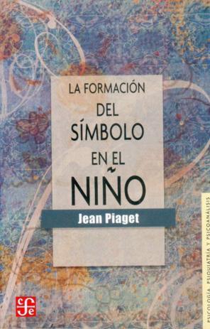 La formación del símbolo en el niño: Piaget, Jean