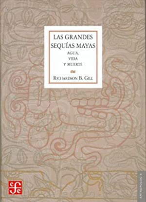 Las grandes sequías mayas : Agua, vida: Gill, Richardson B.