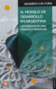 El modelo de desarrollo en Argentina. Los: Curia, Eduardo Luis
