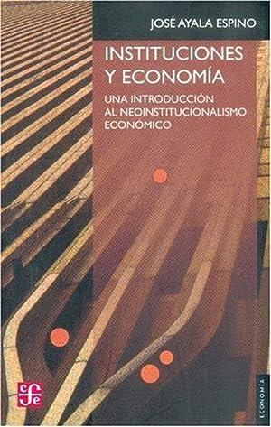 Instituciones y economía : Una introducción al: Ayala Espino, Jose