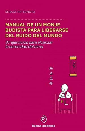 Manual de un monje budista para liberarse: Matsumoto, Keisuke