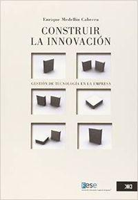 Construir la innovación gestión de tecnología en: Enrique Medellin