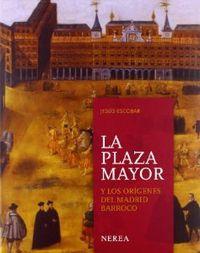 Plaza mayor y origenes madrid barroco: Escobar, Jesus