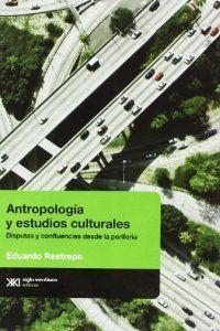 Antropologia y estudios culturales: Restrepo, Eduardo