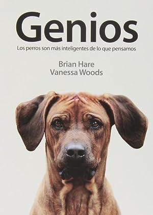 Genios los perros son más inteligentes de lo que pensamos: Brian Hare Y Vanessa Woods