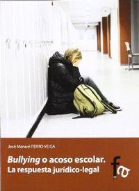 Bullyung o acoso escolar la respuesta jurídico-legal: José Manuel Ferro