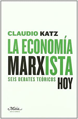 La economía marxista seis debates teóricos: Claudio Katz