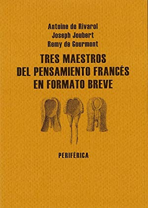 Tres maestros del pensamiento frances en formato breve: Rivarol, Joubert Y Gourmont