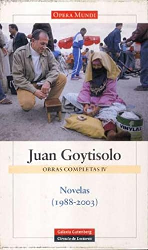 IV. Obras completas. Novelas 1988-2003: Goytisolo, Juan