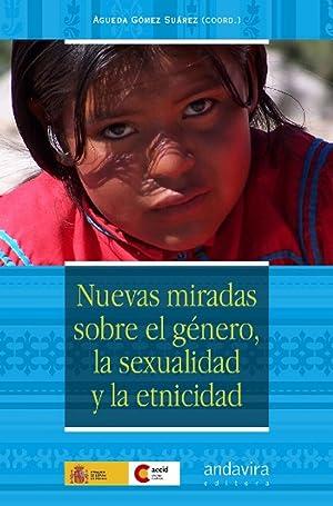 Nuevas miradas sobre el genero, la sexualidad y la etnicidad: Gomez Suarez, Agueda