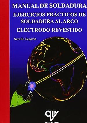 Manual de soldadura. Ejercicios prácticos Soldadura al arco. Electrodo revestido: Segovia, ...